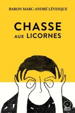 Chasse aux licornes - Baron Marc-André Lévesque