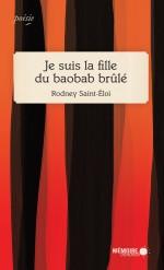 Je suis la fille du baobab brûlé - Rodney Saint-Éloi