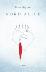 Nord Alice - Marc Séguin