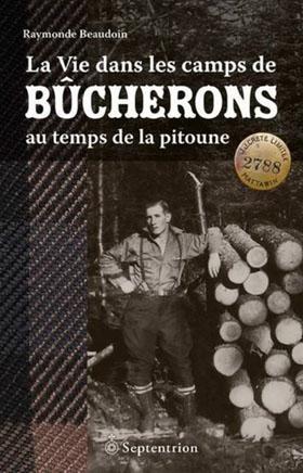 La vie dans les camps de bûcherons au temps de la pitoune - Raymonde Beaudoin