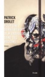 Pour une dernière fois, je m'abaisserai dans tes recoins - Patrick Drolet