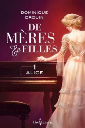 De mères en filles - 1 Alice - Dominique Drouin