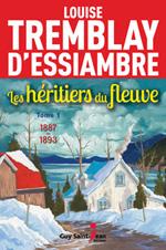 Les héritiers du fleuve - Louise Tremblay-D'essiambre