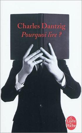 Pourquoi lire? - Charles Dantzig