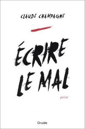 Écrire le mal - Claude Champagne