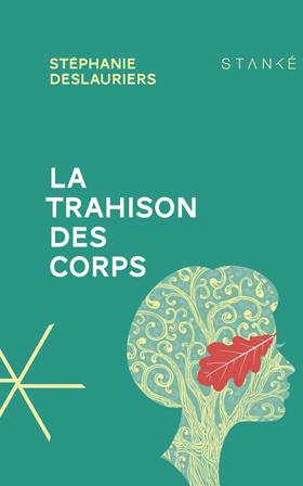 La trahison des corps - Stéphanie Deslauriers