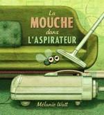 La mouche dans l'aspirateur - Mélanie Watt