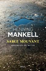 Sable mouvant : fragments de ma vie - Henning Mankell