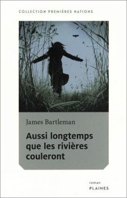 Aussi longtemps que les rivières couleront - James Bartleman