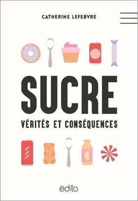 Sucre : vérités et conséquence de Catherine Lefebvre