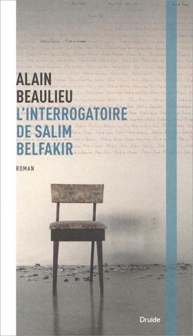 L'interrogatoire de Salim Belfakir - Alain Beaulieu