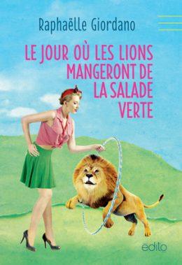 Le jour où les lions mangeront de la salade verte - Raphaëlle Giordano