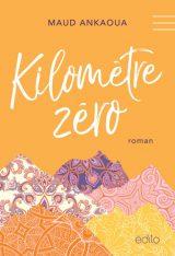 Kilomètre zéro - Maud Ankaoua