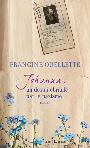 Johanna, un destin ébranlé par le nazisme - Francine Ouellette