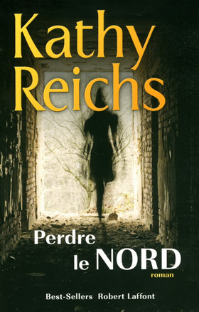 Perdre le Nord - Kathy Reichs