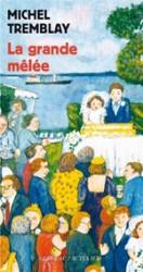 La Grande mêlée - Michel Tremblay