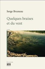 Quelques braises et du vent - Serge Bruneau