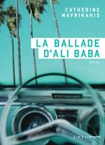 La ballade d'Ali Baba - Catherine Mavrikakis