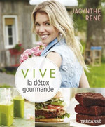 Vive la détox gourmande - Jacynthe René