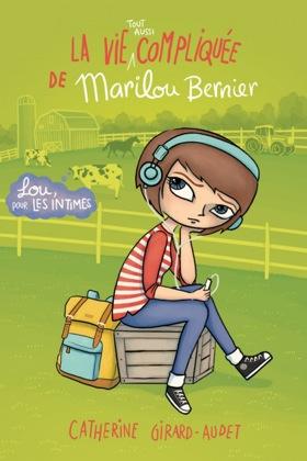 La vie tout aussi compliquée de Marilou Bernier - Catherine Girard-Audet