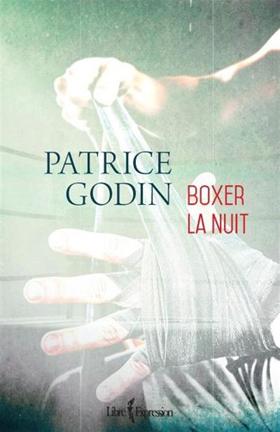 Boxer la nuit - Patrice Godin